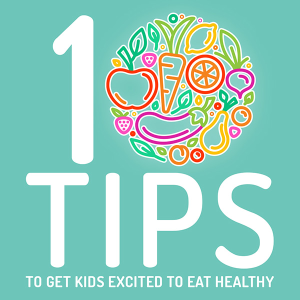Ten Tips to Get Kids Excited to Eat Healthy