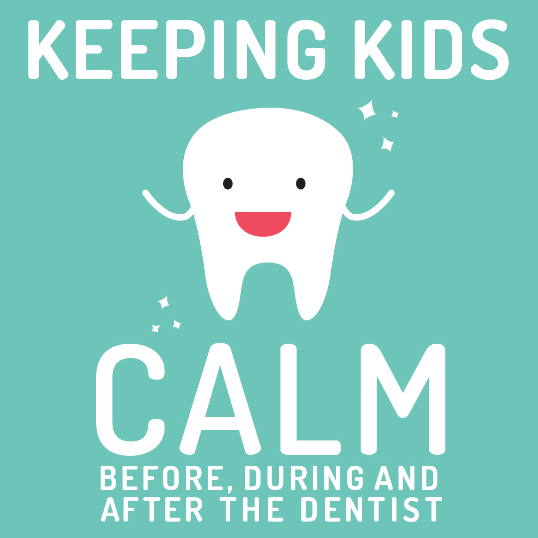 Keeping kids calm before, during and after the dentist