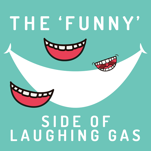 THE 'FUNNY' SIDE EFFECTS OF LAUGHING GAS
