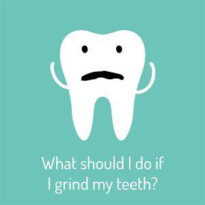 what should I do if i grind my teeth